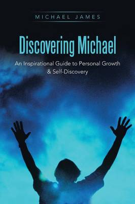 Discovering Michael: An Inspirational Guide to Personal Growth & Self-Discovery (Paperback)