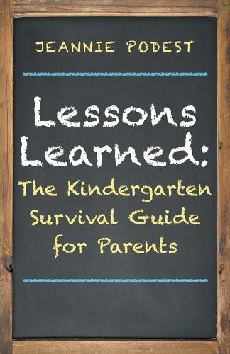 Lessons Learned: The Kindergarten Survival Guide for Parents (Paperback)