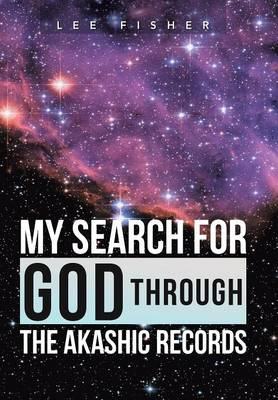 My Search for God Through the Akashic Records (Hardback)