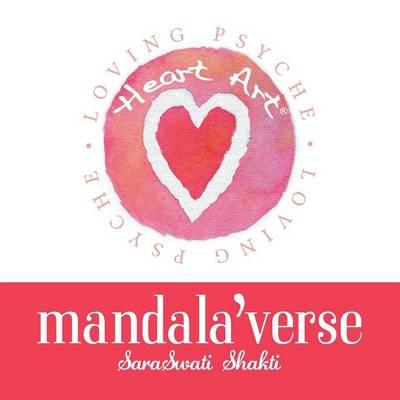 Heart Art Mandala'verse: Original Art and Poetry for the Heart (Paperback)