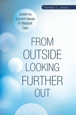 From Outside Looking Further Out: Essays on Current Issues in Medical Care (Paperback)