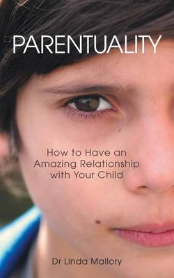 Parentuality: How to Have an Amazing Relationship with Your Child (Paperback)