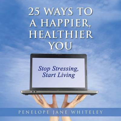25 Ways to a Happier, Healthier You (Paperback)