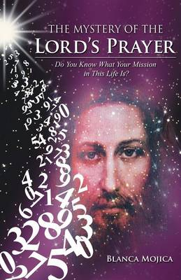 The Mystery of the Lord's Prayer: Do You Know What Your Mission in This Life Is? (Paperback)