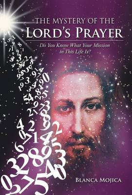 The Mystery of the Lord's Prayer: Do You Know What Your Mission in This Life Is? (Hardback)
