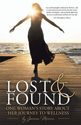 Lost and Found: One Woman's Story about Her Journey to Wellness (Paperback)