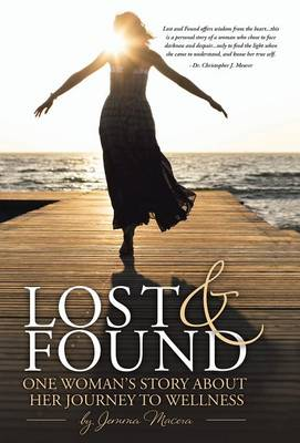 Lost and Found: One Woman's Story about Her Journey to Wellness (Hardback)