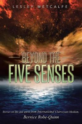 Beyond the Five Senses: Stories on Life and Spirit from International Clairvoyant-Medium, Bernice Robe-Quinn (Paperback)