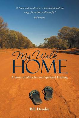 My Walk Home: A Story of Miracles and Spiritual Healing (Paperback)