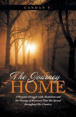 The Journey Home: A Woman's Struggle with Alcoholism and the Message of Recovery That She Spread Throughout Her Country (Paperback)