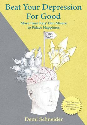 Beat Your Depression for Good: Move from Rats' Den Misery to Palace Happiness (Hardback)