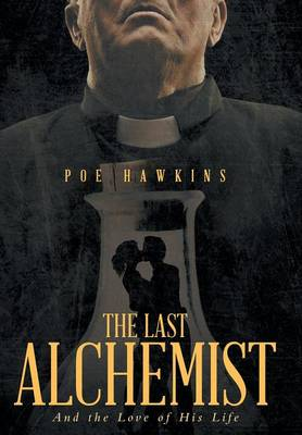 The Last Alchemist: And the Love of His Life (Hardback)