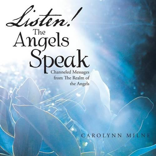 Listen! the Angels Speak: Channeled Messages from the Realm of the Angels (Paperback)
