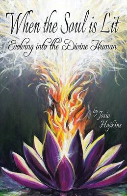 When the Soul Is Lit: Evolving Into the Divine Human (Paperback)