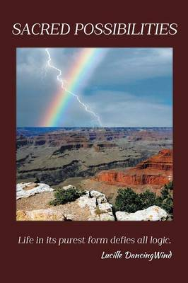 Sacred Possibilities: Life in Its Purest Form Defies All Logic. (Paperback)