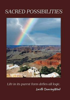 Sacred Possibilities: Life in Its Purest Form Defies All Logic. (Hardback)