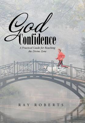 God Confidence: A Practical Guide for Reaching the Divine Zone (Hardback)