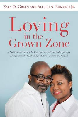 Loving in the Grown Zone: A No-Nonsense Guide to Making Healthy Decisions in the Quest for Loving, Romantic Relationships of Honor, Esteem, and Respect (Paperback)