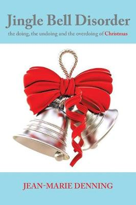 Jingle Bell Disorder: The Doing, the Undoing and the Overdoing of Christmas (Paperback)