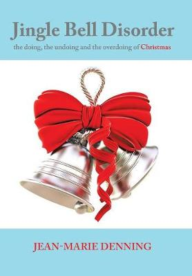 Jingle Bell Disorder: The Doing, the Undoing and the Overdoing of Christmas (Hardback)