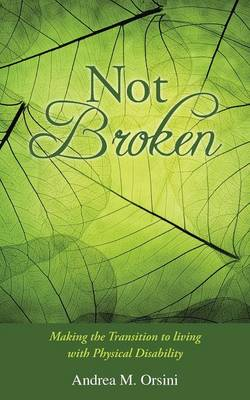 Not Broken: Making the Transition to Living with Physical Disability (Paperback)