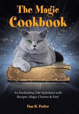 The Magic Cookbook: An Enchanting Tale Sprinkled with Recipes, Magic Charms & Fun! (Hardback)