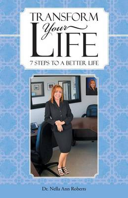 Transform Your Life: 7 Steps to a Better Life (Paperback)