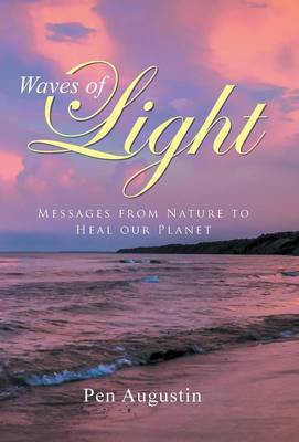 Waves of Light: Messages from Nature to Heal Our Planet (Hardback)