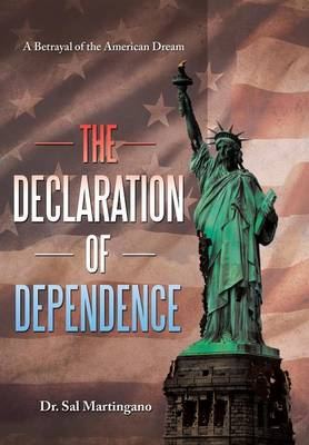 The Declaration of Dependence: A Betrayal of the American Dream (Hardback)