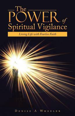 The Power of Spiritual Vigilance: Living Life with Fearless Faith (Paperback)