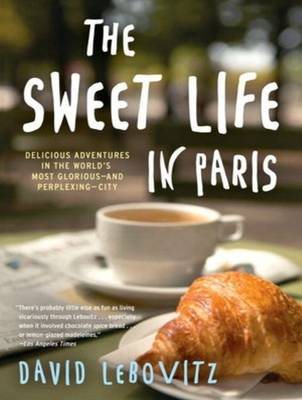 The Sweet Life in Paris: Delicious Adventures in the World's Most Glorious---and Perplexing---City (CD-Audio)