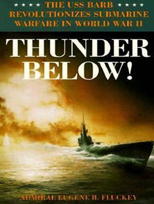 Thunder Below!: The USS *Barb* Revolutionizes Submarine Warfare in World War II (CD-Audio)