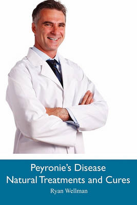 Peyronie's Disease Natural Treatments and Cures (Paperback)