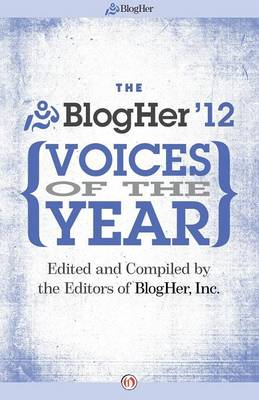 The BlogHer Voices of the Year: 2012 (Paperback)