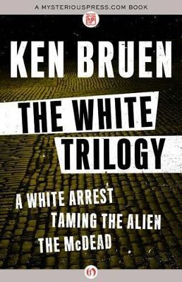 The White Trilogy: A White Arrest, Taming the Alien, and The McDead - The White Trilogy (Paperback)