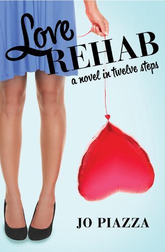 Love Rehab: A Novel in Twelve Steps (Paperback)