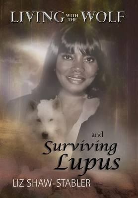 Living with the Wolf and Surviving Lupus (Hardback)