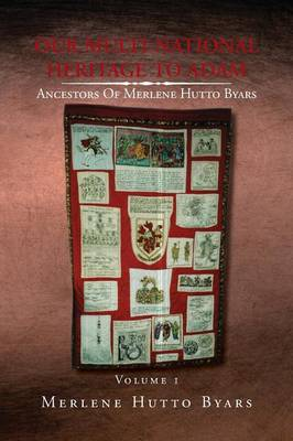 Our Multi-National Heritage to Adam, Ancestors of Merlene Hutto Byars, Volume 1 (Paperback)