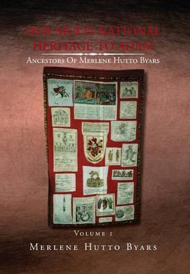 Our Multi-National Heritage to Adam, Ancestors of Merlene Hutto Byars, Volume 1 (Hardback)