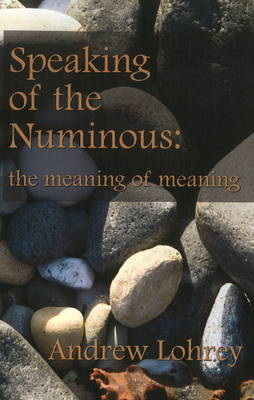 Speaking of the Numinous: The Meaning of Meaning (Paperback)