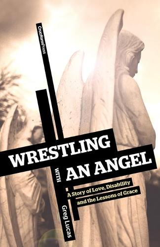 Wrestling with an Angel: A Story of Love, Disability, and the Lessons of Grace (Paperback)