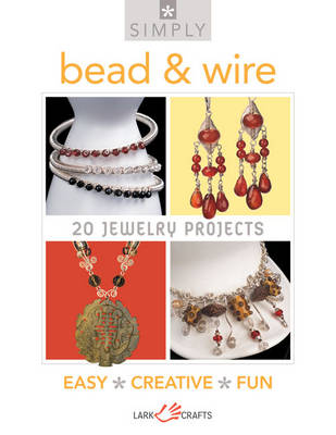 Simply Bead & Wire: 20 Jewelry Projects - Simply (Paperback)