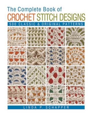The Complete Book of Crochet Stitch Designs: 500 Classic & Original Patterns (Paperback)