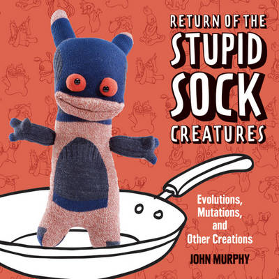 Return of the Stupid Sock Creatures!: Evolutions, Mutations, and Other Creations (Paperback)