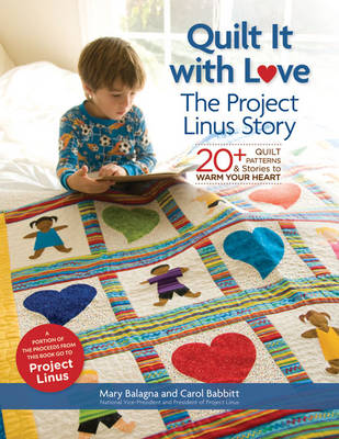 Quilt It with Love: The Project Linus Story: 20+ Quilt Patterns & Stories to Warm Your Heart (Paperback)