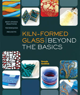 Kiln-Formed Glass: Beyond the Basics: Best Studio Practices *Techniques *Projects (Paperback)