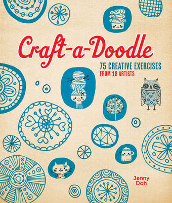 Craft-a-Doodle: 75 Creative Exercises from 18 Artists (Paperback)