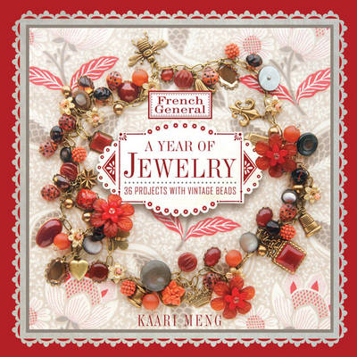 French General: A Year of Jewelry: 36 Projects with Vintage Beads (Paperback)
