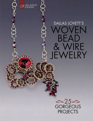 Dallas Lovett's Woven Bead & Wire Jewelry: 25 Gorgeous Projects (Paperback)