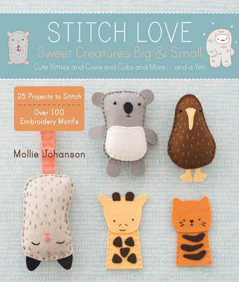 Stitch Love: Sweet Creatures Big & Small: Cute Kitties and Cows and Cubs and More...and a Yeti (Paperback)